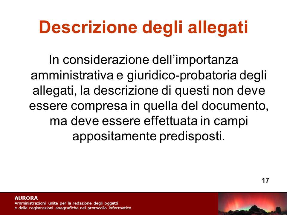 AURORA Amministrazioni unite per la redazione degli oggetti e delle registrazioni anagrafiche nel protocollo informatico Descrizione degli allegati In