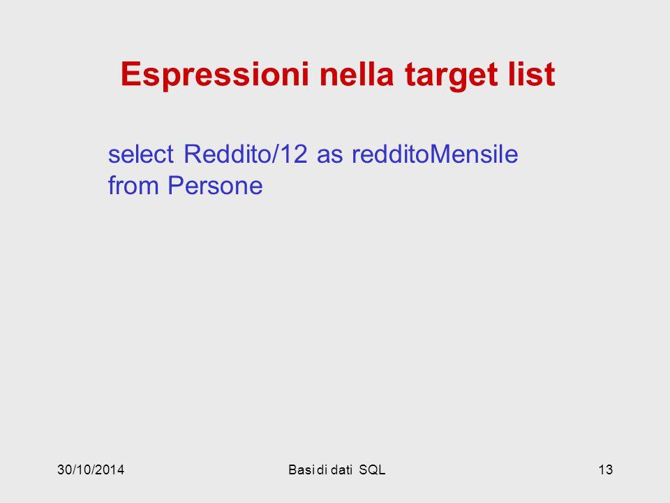 30/10/2014Basi di dati SQL13 Espressioni nella target list select Reddito/12 as redditoMensile from Persone