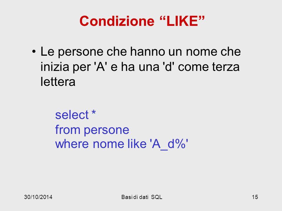 30/10/2014Basi di dati SQL15 Condizione LIKE Le persone che hanno un nome che inizia per A e ha una d come terza lettera select * from persone where nome like A_d%