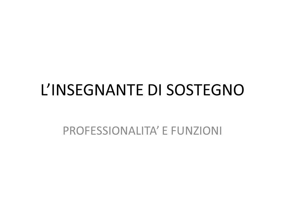 L'INSEGNANTE DI SOSTEGNO PROFESSIONALITA' E FUNZIONI