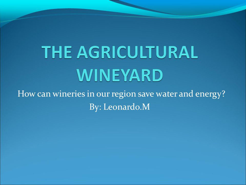 How can wineries in our region save water and energy? By: Leonardo.M