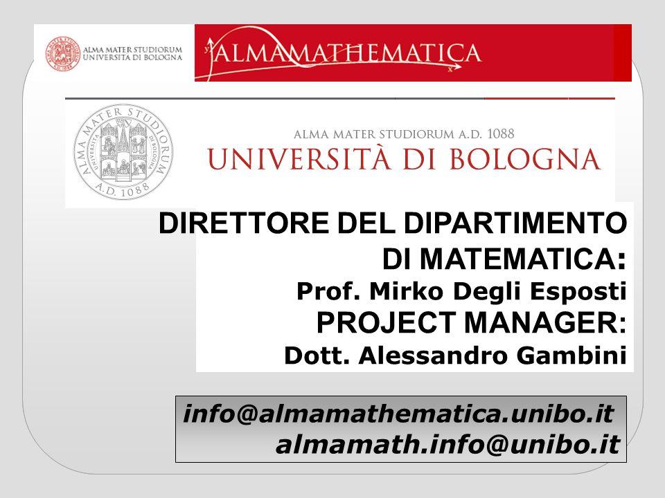 DIRETTORE DEL DIPARTIMENTO DI MATEMATICA : Prof. Mirko Degli Esposti PROJECT MANAGER: Dott. Alessandro Gambini info@almamathematica.unibo.it almamath.
