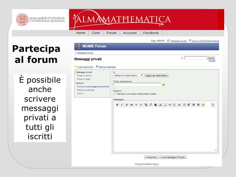 Partecipa al forum È possibile anche scrivere messaggi privati a tutti gli iscritti