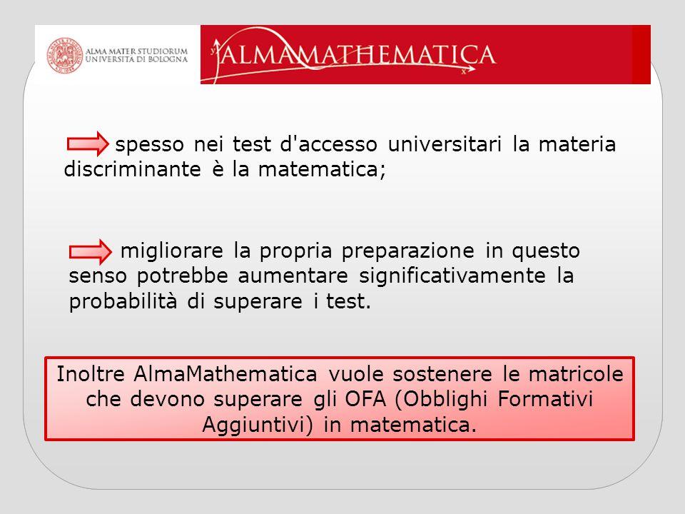 Inoltre AlmaMathematica vuole sostenere le matricole che devono superare gli OFA (Obblighi Formativi Aggiuntivi) in matematica. spesso nei test d'acce