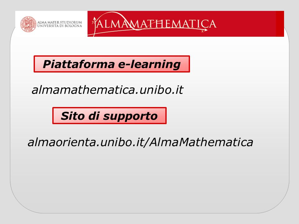 Piattaforma e-learning almamathematica.unibo.it Sito di supporto almaorienta.unibo.it/AlmaMathematica