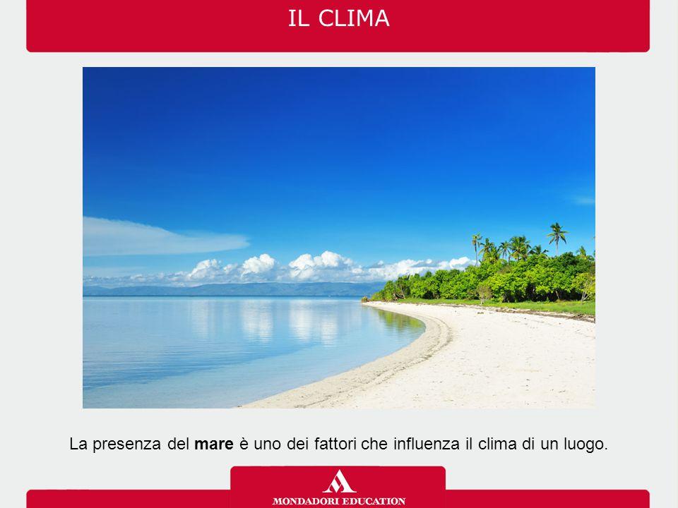 La presenza del mare è uno dei fattori che influenza il clima di un luogo. IL CLIMA