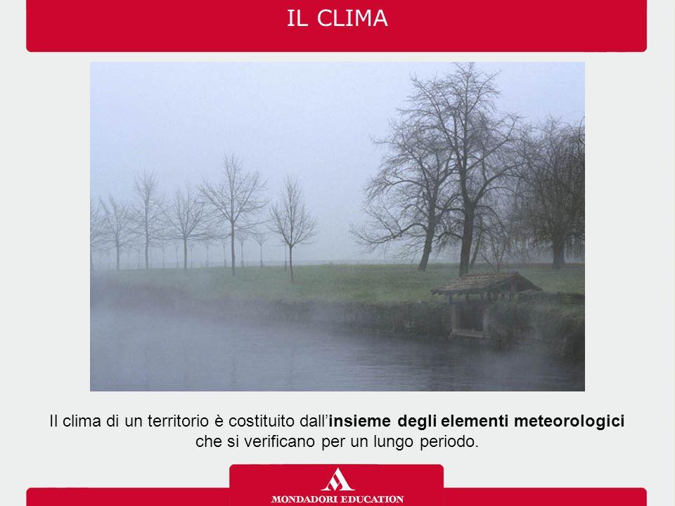 Il clima di un territorio è costituito dall'insieme degli elementi meteorologici che si verificano per un lungo periodo. IL CLIMA