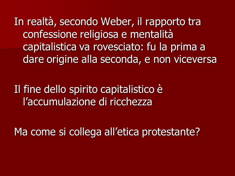 In realtà, secondo Weber, il rapporto tra confessione religiosa e mentalità capitalistica va rovesciato: fu la prima a dare origine alla seconda, e no