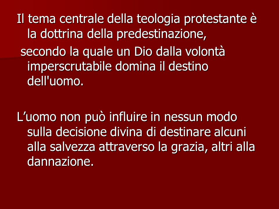 Il tema centrale della teologia protestante è la dottrina della predestinazione, secondo la quale un Dio dalla volontà imperscrutabile domina il desti