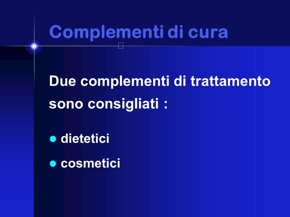 Complementi di cura Complementi di cura Due complementi di trattamento sono consigliati : dietetici cosmetici
