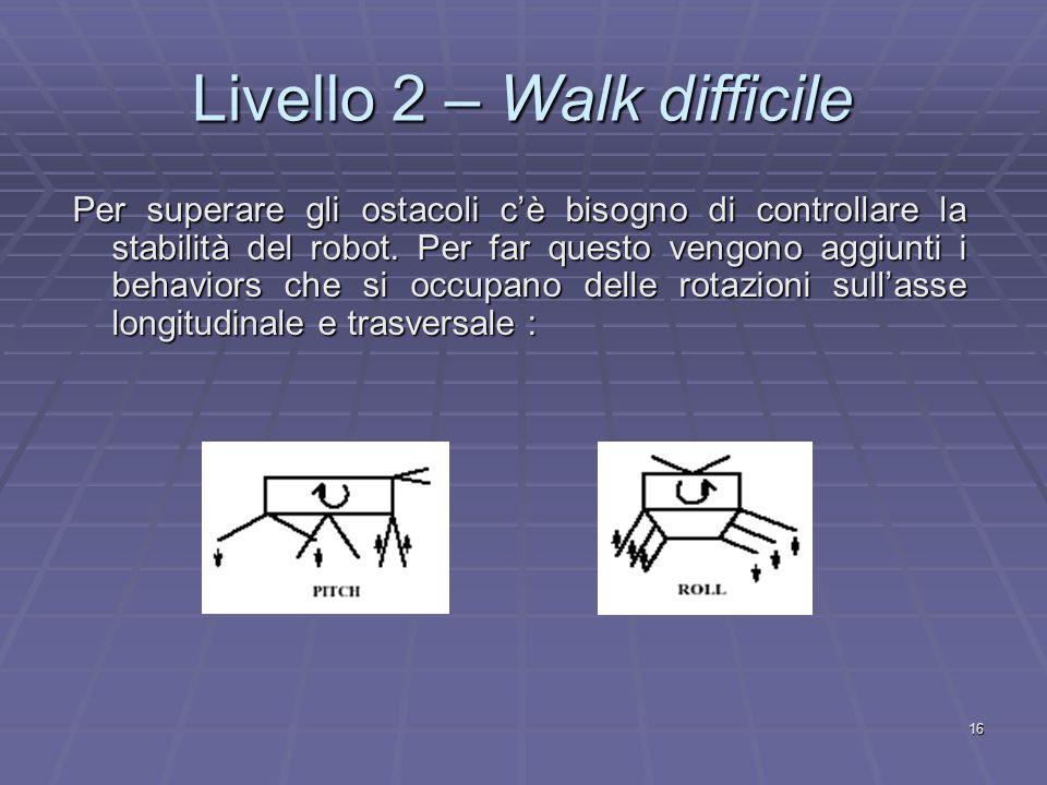 16 Livello 2 – Walk difficile Per superare gli ostacoli c'è bisogno di controllare la stabilità del robot.