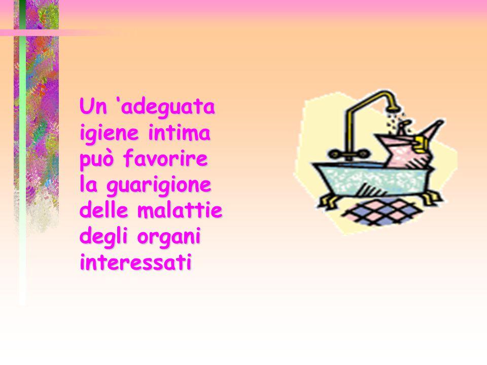 Un 'adeguata Un 'adeguata igiene intima igiene intima può favorire può favorire la guarigione la guarigione delle malattie delle malattie degli organi degli organi interessati interessati
