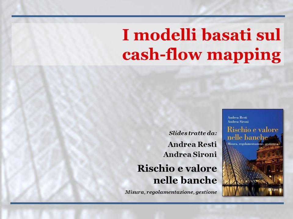 Rischio e valore nelle bancheI modelli basati sul cash flow mapping 12 Si tratta di classificare le posizioni della banca in un sistema di intervalli basati sulla duration disponendo soltanto di informazioni sulla loro vita residua e sull'entità della cedola.