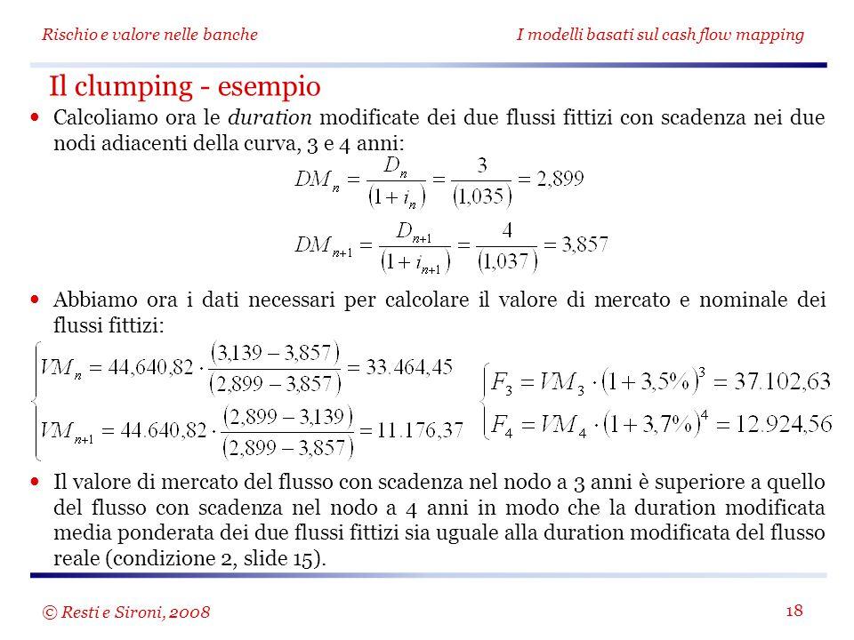 Rischio e valore nelle bancheI modelli basati sul cash flow mapping 18 Calcoliamo ora le duration modificate dei due flussi fittizi con scadenza nei d
