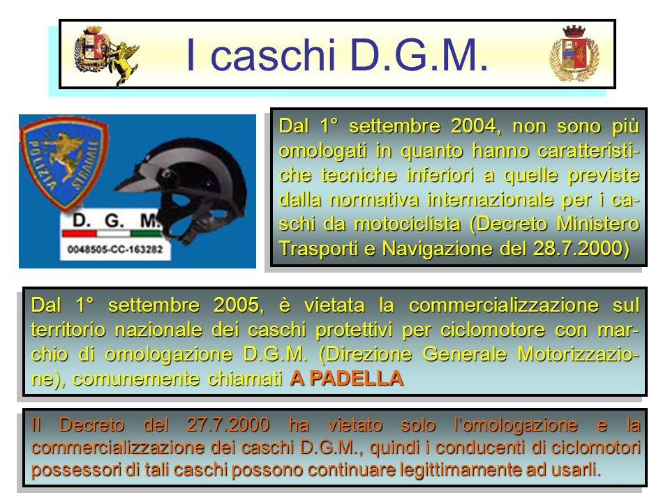 I caschi D.G.M. Dal 1° settembre 2004, non sono più omologati in quanto hanno caratteristi- che tecniche inferiori a quelle previste dalla normativa i