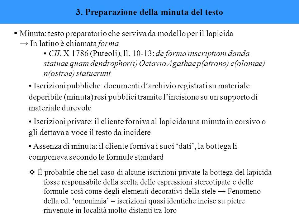  Minuta: testo preparatorio che serviva da modello per il lapicida → In latino è chiamata forma CIL X 1786 (Puteoli), ll. 10-13: de forma inscription