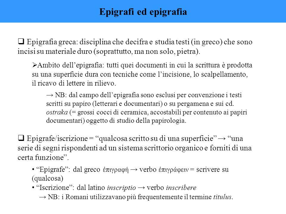  Epigrafia greca: disciplina che decifra e studia testi (in greco) che sono incisi su materiale duro (soprattutto, ma non solo, pietra).  Ambito del