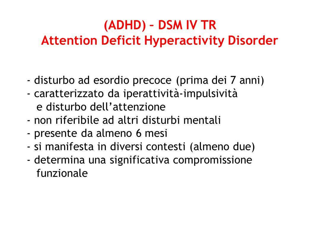 - disturbo ad esordio precoce (prima dei 7 anni) - caratterizzato da iperattività-impulsività e disturbo dell'attenzione - non riferibile ad altri dis