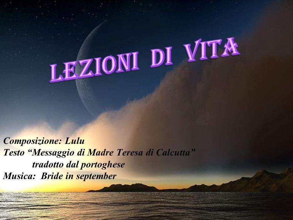 Composizione: Lulu Testo Messaggio di Madre Teresa di Calcutta tradotto dal portoghese Musica: Bride in september