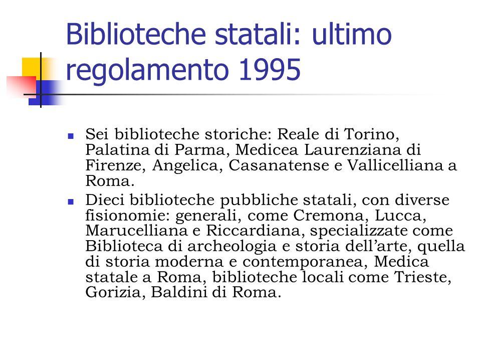 Biblioteche statali: ultimo regolamento 1995 Sei biblioteche storiche: Reale di Torino, Palatina di Parma, Medicea Laurenziana di Firenze, Angelica, Casanatense e Vallicelliana a Roma.