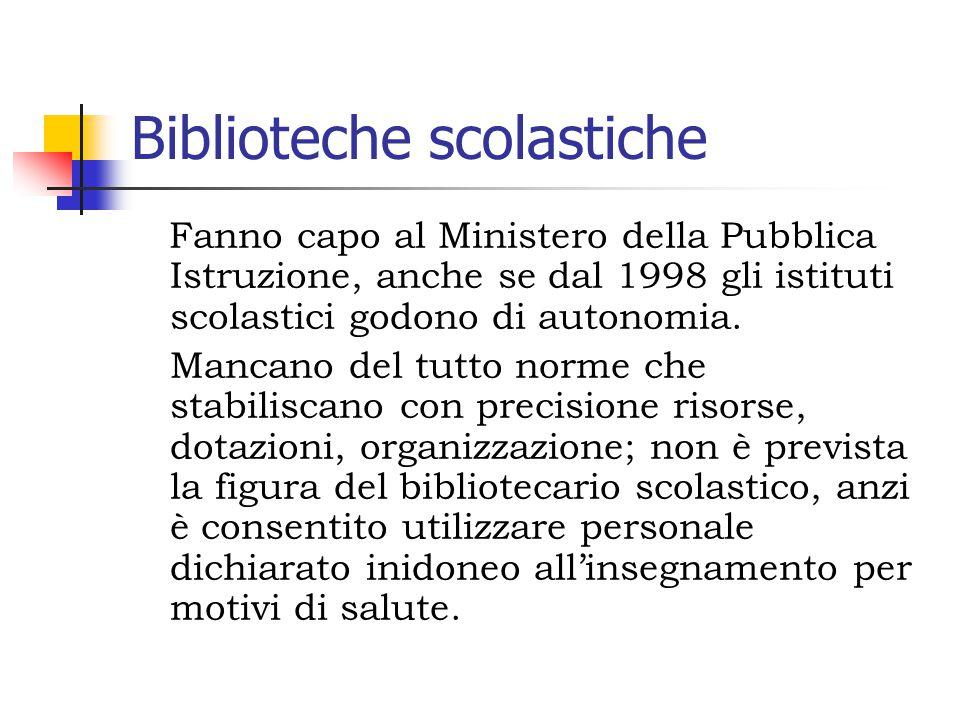 Biblioteche scolastiche Fanno capo al Ministero della Pubblica Istruzione, anche se dal 1998 gli istituti scolastici godono di autonomia.