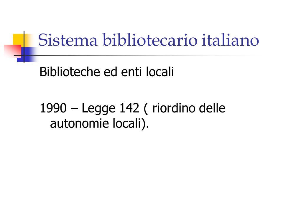 Sistema bibliotecario italiano Biblioteche ed enti locali 1990 – Legge 142 ( riordino delle autonomie locali).