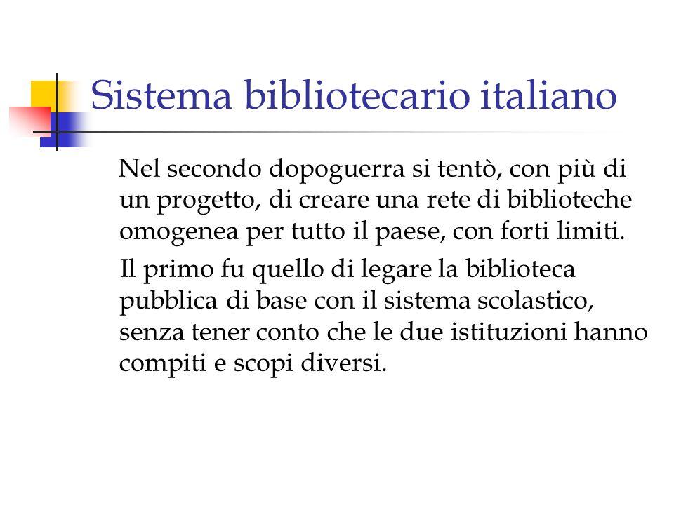 Sistema bibliotecario italiano Nel secondo dopoguerra si tentò, con più di un progetto, di creare una rete di biblioteche omogenea per tutto il paese, con forti limiti.