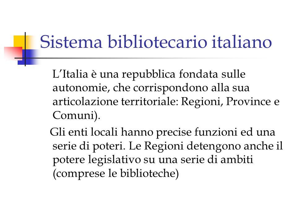 Sistema bibliotecario italiano L'assetto odierno delle biblioteche deriva da una pluralità di ordinamenti giuridici, non solo quelli dello Stato e delle Regioni, ma anche quelli di altre istituzioni che per quanto non abbiano natura politica o territoriale, hanno comunque autonomia (Università).