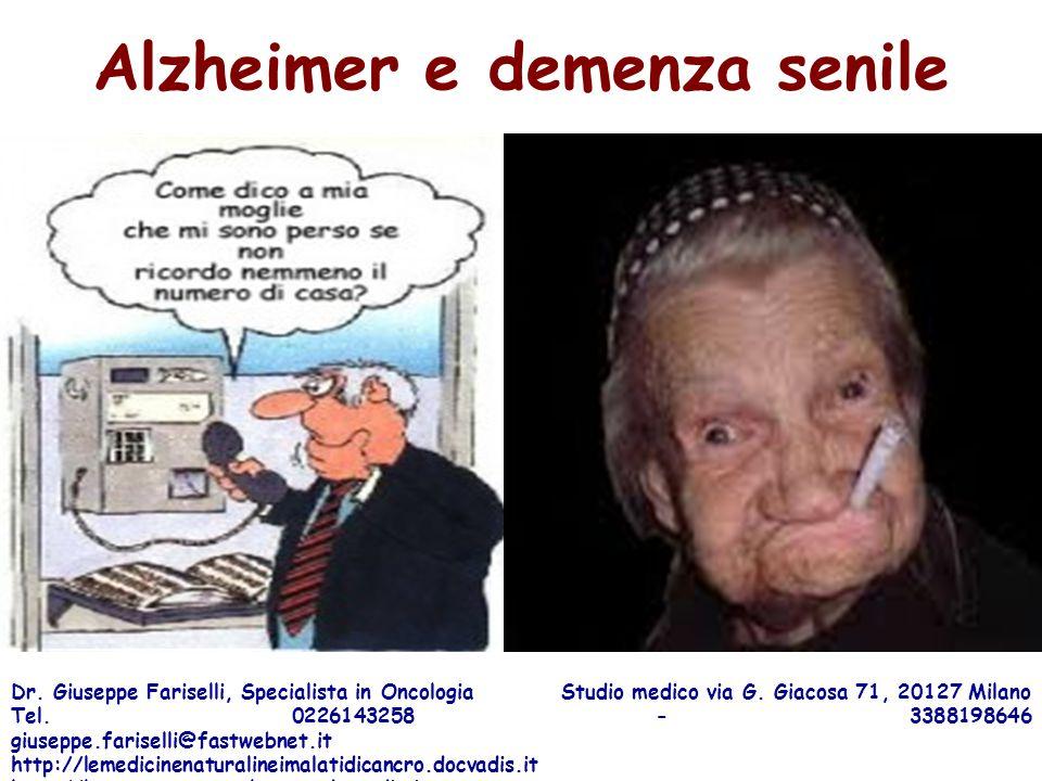 Alzheimer e demenza senile Dr. Giuseppe Fariselli, Specialista in Oncologia Studio medico via G. Giacosa 71, 20127 Milano Tel. 0226143258 - 3388198646
