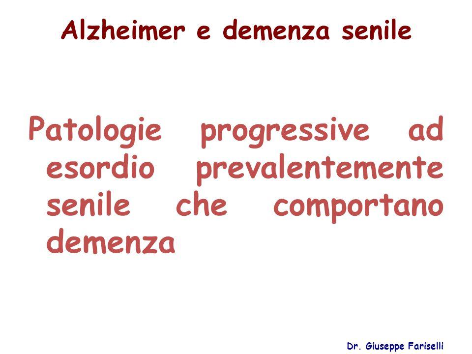 Alzheimer e demenza senile Dr. Giuseppe Fariselli Patologie progressive ad esordio prevalentemente senile che comportano demenza