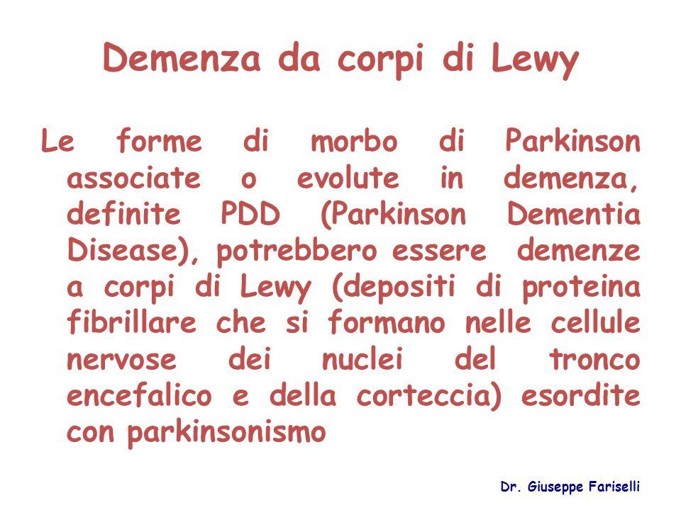 Demenza da corpi di Lewy Le forme di morbo di Parkinson associate o evolute in demenza, definite PDD (Parkinson Dementia Disease), potrebbero essere d