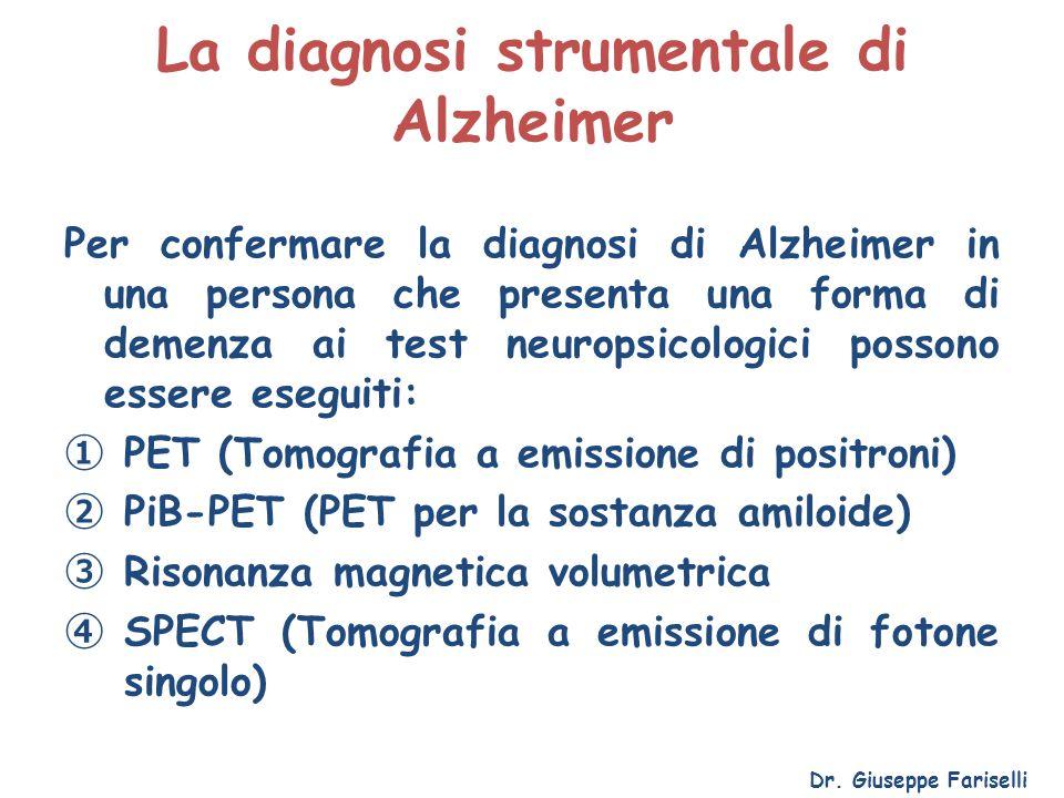 La diagnosi strumentale di Alzheimer Per confermare la diagnosi di Alzheimer in una persona che presenta una forma di demenza ai test neuropsicologici