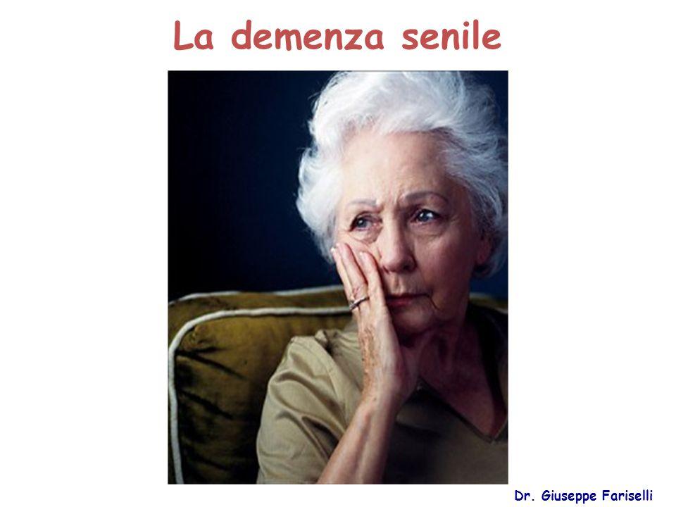 La demenza senile Dr. Giuseppe Fariselli