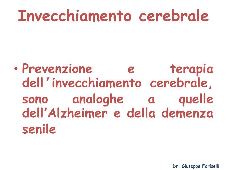 Invecchiamento cerebrale Dr. Giuseppe Fariselli Prevenzione e terapia dell'invecchiamento cerebrale, sono analoghe a quelle dell'Alzheimer e della dem