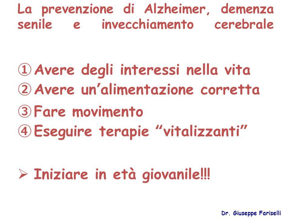 La prevenzione di Alzheimer, demenza senile e invecchiamento cerebrale Dr. Giuseppe Fariselli ① Avere degli interessi nella vita ② Avere un'alimentazi