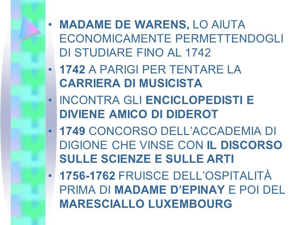 MADAME DE WARENS, LO AIUTA ECONOMICAMENTE PERMETTENDOGLI DI STUDIARE FINO AL 1742 1742 A PARIGI PER TENTARE LA CARRIERA DI MUSICISTA INCONTRA GLI ENCI