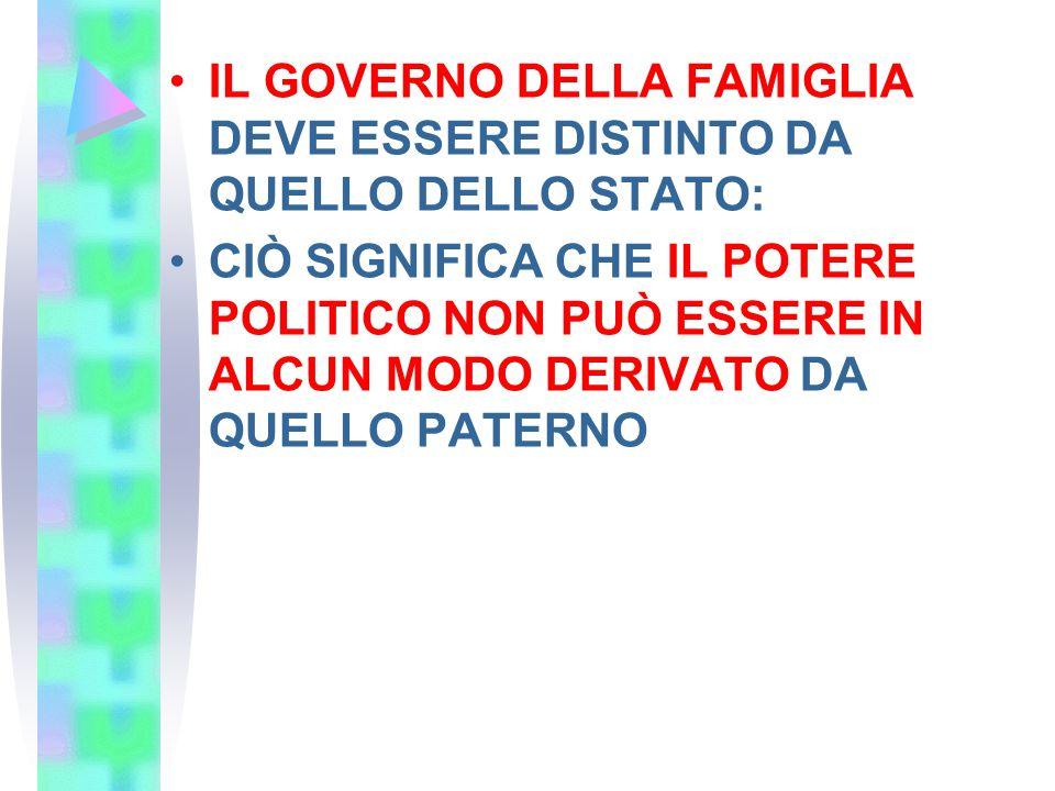 IL GOVERNO DELLA FAMIGLIA DEVE ESSERE DISTINTO DA QUELLO DELLO STATO: CIÒ SIGNIFICA CHE IL POTERE POLITICO NON PUÒ ESSERE IN ALCUN MODO DERIVATO DA QU