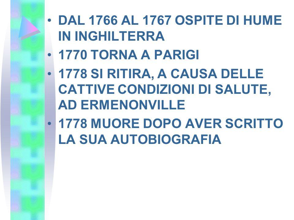 DAL 1766 AL 1767 OSPITE DI HUME IN INGHILTERRA 1770 TORNA A PARIGI 1778 SI RITIRA, A CAUSA DELLE CATTIVE CONDIZIONI DI SALUTE, AD ERMENONVILLE 1778 MU