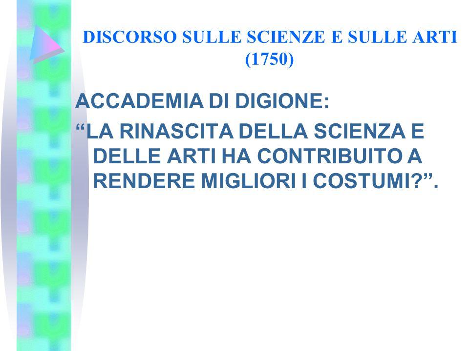 """DISCORSO SULLE SCIENZE E SULLE ARTI (1750) ACCADEMIA DI DIGIONE: """"LA RINASCITA DELLA SCIENZA E DELLE ARTI HA CONTRIBUITO A RENDERE MIGLIORI I COSTUMI?"""