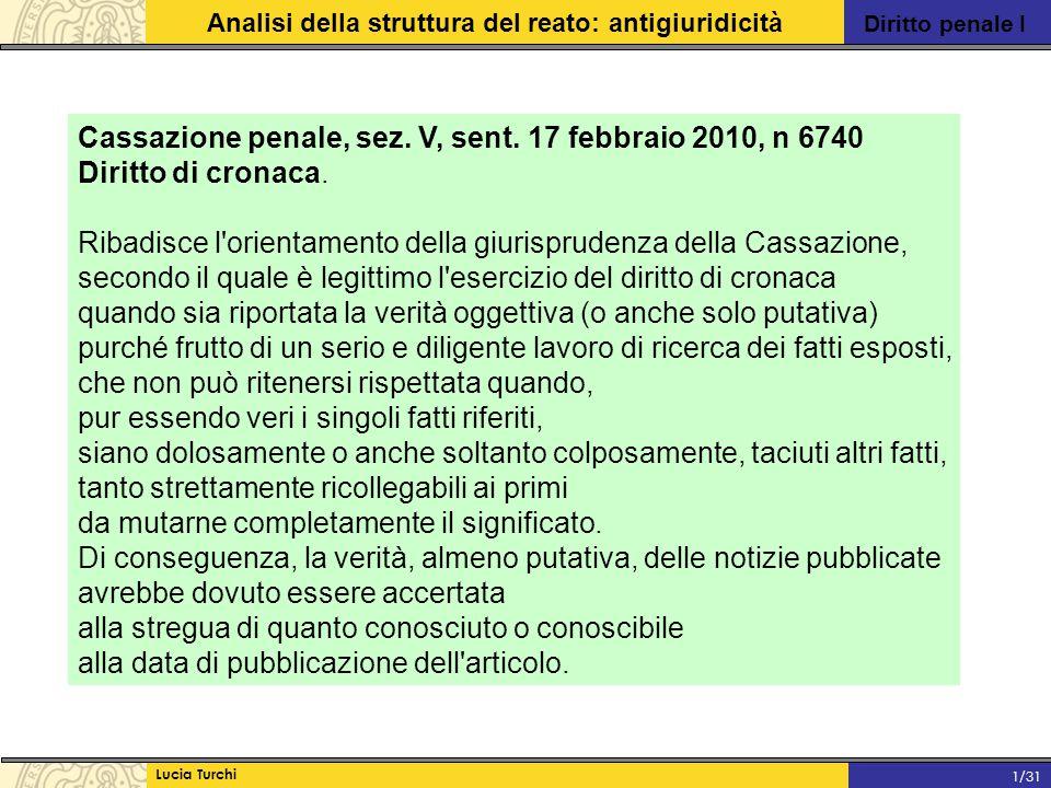 Diritto penale I Analisi della struttura del reato: antigiuridicità Lucia Turchi 1/31 Cassazione penale, sez. V, sent. 17 febbraio 2010, n 6740 Diritt