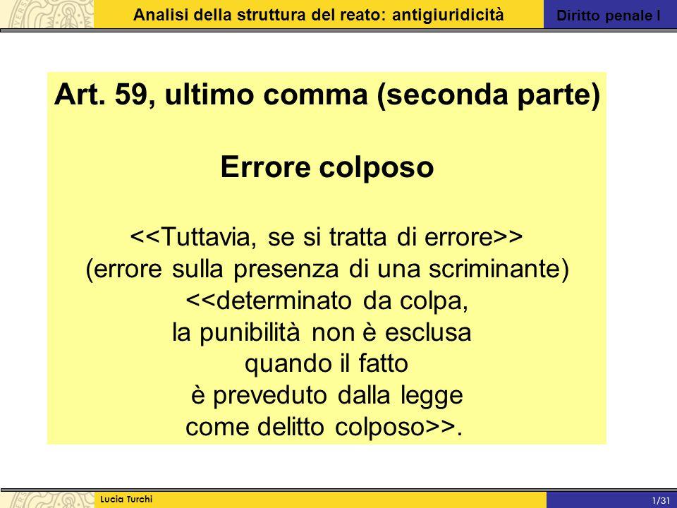 Diritto penale I Analisi della struttura del reato: antigiuridicità Lucia Turchi 1/31 Art. 59, ultimo comma (seconda parte) Errore colposo > (errore s