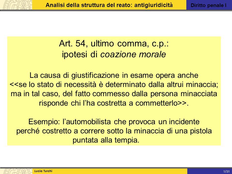 Diritto penale I Analisi della struttura del reato: antigiuridicità Lucia Turchi 1/31 Art. 54, ultimo comma, c.p.: ipotesi di coazione morale La causa