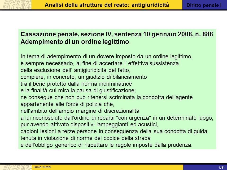 Diritto penale I Analisi della struttura del reato: antigiuridicità Lucia Turchi 1/31 Cassazione penale, sezione IV, sentenza 10 gennaio 2008, n. 888