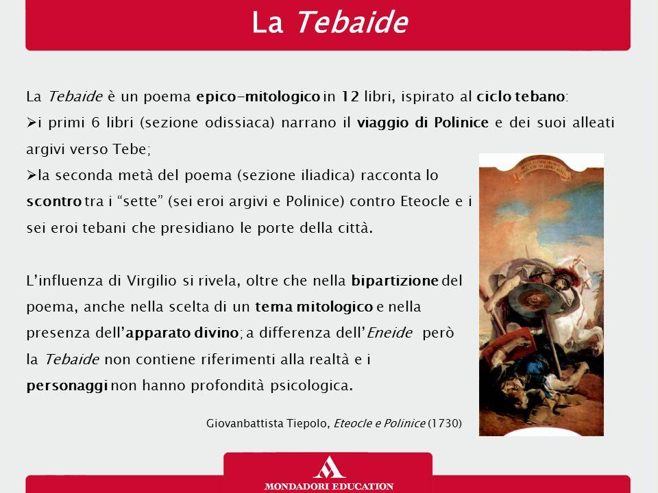 La Tebaide La Tebaide è un poema epico-mitologico in 12 libri, ispirato al ciclo tebano:  i primi 6 libri (sezione odissiaca) narrano il viaggio di P