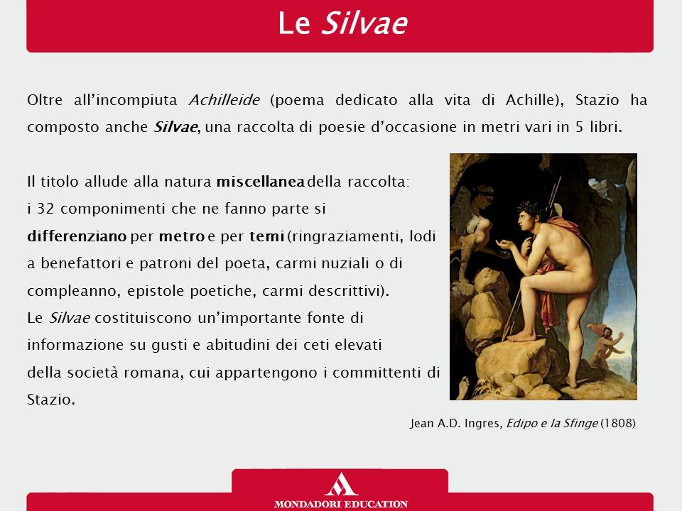 Le Silvae Oltre all'incompiuta Achilleide (poema dedicato alla vita di Achille), Stazio ha composto anche Silvae, una raccolta di poesie d'occasione i