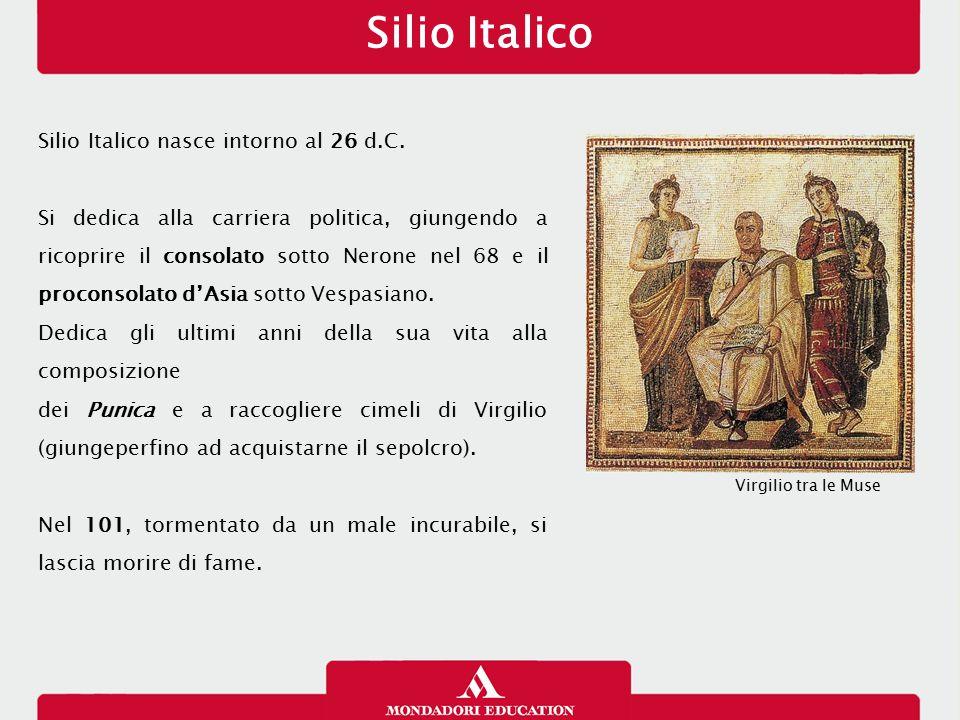 Silio Italico Silio Italico nasce intorno al 26 d.C. Si dedica alla carriera politica, giungendo a ricoprire il consolato sotto Nerone nel 68 e il pro