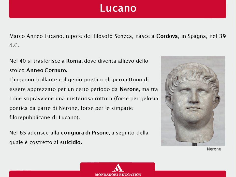 Marco Anneo Lucano, nipote del filosofo Seneca, nasce a Cordova, in Spagna, nel 39 d.C. Nel 40 si trasferisce a Roma, dove diventa allievo dello stoic