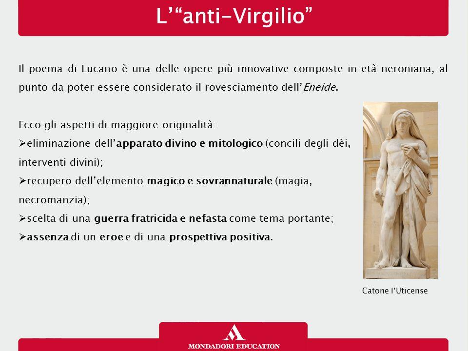 """L'""""anti-Virgilio"""" Il poema di Lucano è una delle opere più innovative composte in età neroniana, al punto da poter essere considerato il rovesciamento"""