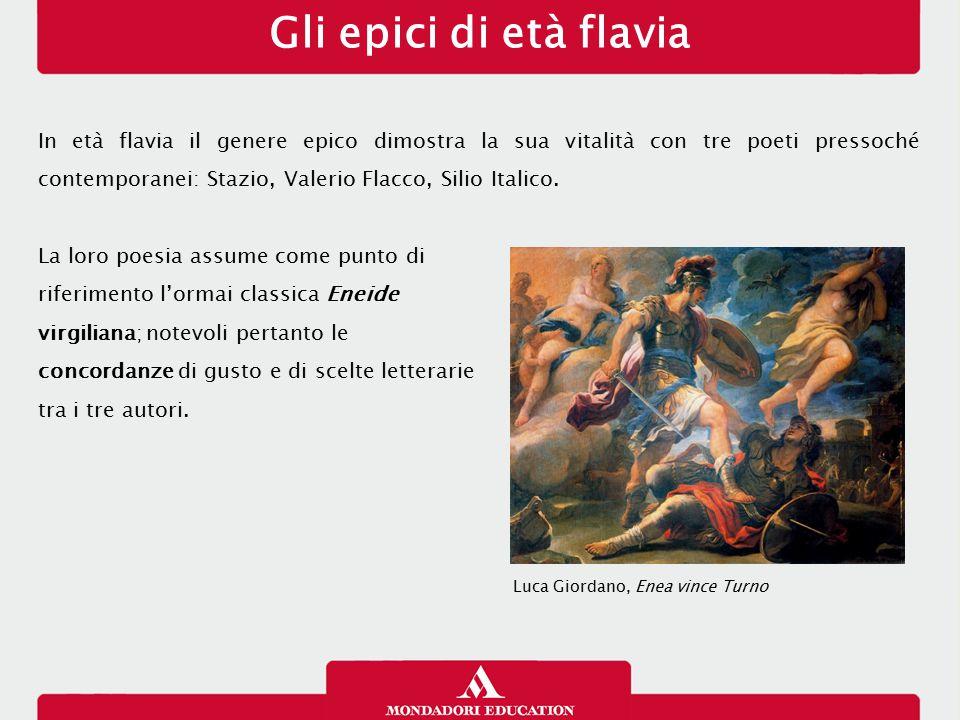 Gli epici di età flavia In età flavia il genere epico dimostra la sua vitalità con tre poeti pressoché contemporanei: Stazio, Valerio Flacco, Silio It