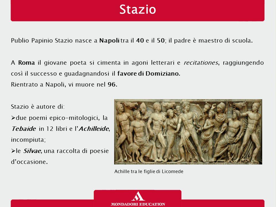 Stazio Publio Papinio Stazio nasce a Napoli tra il 40 e il 50; il padre è maestro di scuola. A Roma il giovane poeta si cimenta in agoni letterari e r